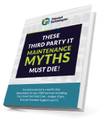 Ebook: These Third Party IT Maintenance MYTHS Must Die!